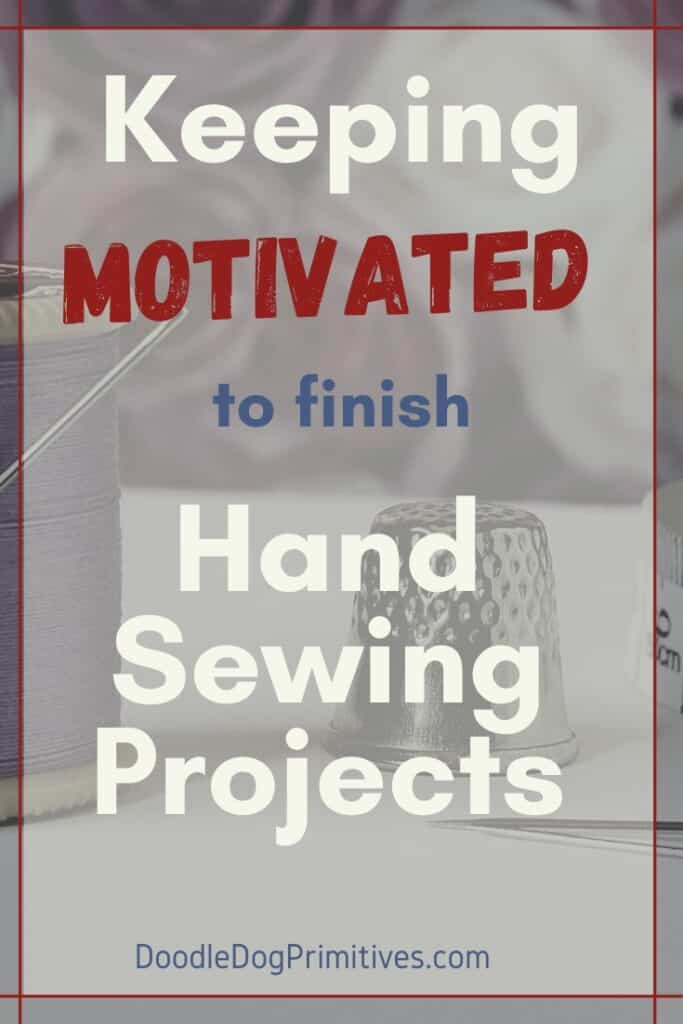 Keep motivated to finish hand sewing projects